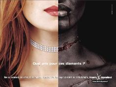 This ad is in protest of the conditions in Africa where diamonds are still being dug for. They're called blood diamonds for a reason