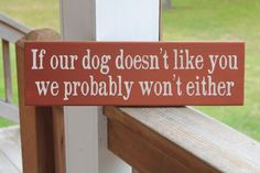 funny wood signs with sayings | Dog Wood Sign, Funny Dog Sign, If Our Dog Doesn't Like You We Probably ...