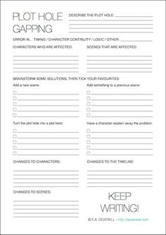 Writing Worksheet – Fixing Plot Holes (PDF) Plot holes are almost inevitable at some stage in any piece of longer writing, and in my experience, fixing them can be the most disheartening job of the writer. Print out this worksheet, pour yourself a drink a Book Writing Tips, Writing Process, Writing Help, Writing Ideas, Writers Notebook, Writers Write, Writing Worksheets, Writing Resources, Writing Characters
