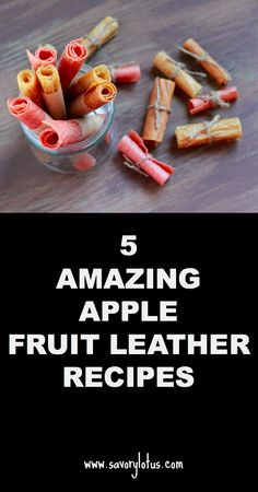 5 Amazing Apple Fruit Leather Recipes |  savorylotus.com