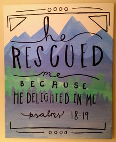 I started painting mountains on this canvas one day within the last year. I had intentions of painting some kind of word or quote over it, but I didn't know what to do. It wasn't until at least four months later, however, that I actually figured out what I wanted to put on top! The verse is semi-irrelevant to the background but I liked the design and it fit well on the canvas. I found the design on Pinterest (go figure) so it was not my own!