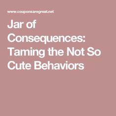 Jar of Consequences: Taming the Not So Cute Behaviors