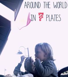 Around the World in 7 Plates: A Continent Study for Any Age