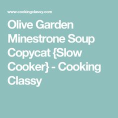 Olive Garden Minestrone Soup Copycat {Slow Cooker} - Cooking Classy