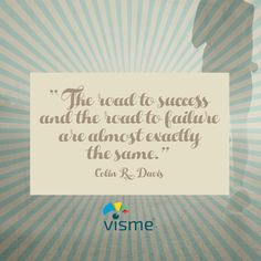 """The road to success and the road to failure are almost exactly the same."" -- Colin R. Davis quotes about success and failure"
