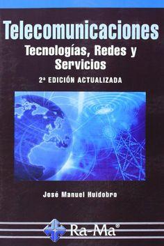 Telecomunicaciones: tecnologías, redes y servicios. 2ª Edición actualizada/ José Manuel Huidobro. 2014.