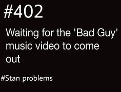 Bad Guy. Where is the video?  :( #stan problems