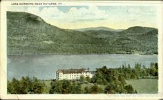 Lake Dunmore, Rutland, VT. 1922. Used to go here on vacation with mom and dad.