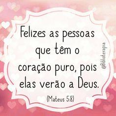 — Felizes as pessoas que têm o coração puro, pois elas verão a Deus.  Mateus 5:8.
