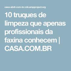10 truques de limpeza que apenas profissionais da faxina conhecem | CASA.COM.BR