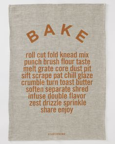 "BAKE TEA TOWEL The 100% linen fabric is absorbent, sturdy and becomes softer with each use. 19.5"" x 27.5"" $24.00"