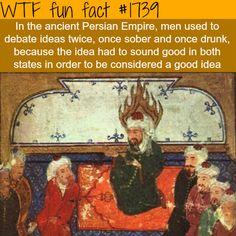 """""""Antik Pers İmparatorluğu'nda, fikirler biri ayık biri sarhoşken olmaz üzere iki kez tartışılırdı. Eğer her iki durumda da kulağa iyi geliyorsa, iyi bir fikir olduğuna karar verilirdi."""""""