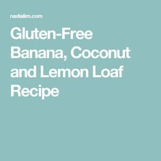 Gluten-Free Banana, Coconut and Lemon Loaf Recipe