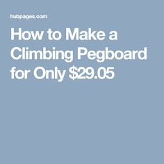 How to Make a Climbing Pegboard for Only $29.05
