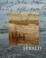 Searching for Sebald : photography after W.G. Sebald / edited by Lise Patt ; with Christel Dillbohner. - XWT SEB 8AZ WJW Pat