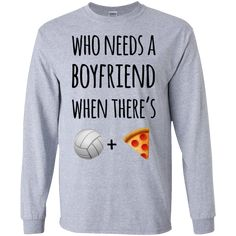 Who needs a boyfriend when there's volleyball + pizza LS T-Shirt