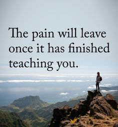 The pain will leave once it has finished teaching you. life quotes quotes quote life motivation motivational quotes quotes and sayings life goals quotes to live by Motivation Positive, Positive Quotes, Motivational Quotes, Inspirational Quotes, Quotes Motivation, Good Quotes, Quotes To Live By, Lost Time Quotes, Quotes About Being Lost