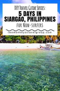 DIY Travel Guide Series: 5 Days in Siargao, Philippines for Non-surfers Siargao is a beautiful tropical island at the south of the Philippines located in Surigao del Norte Province. It's a popular surfing spot but offers other several activities and attraction for non-surfer visitors as well. The island's shape is similar to a tear drop and is surrounded by reefs and amazing white sand beaches.