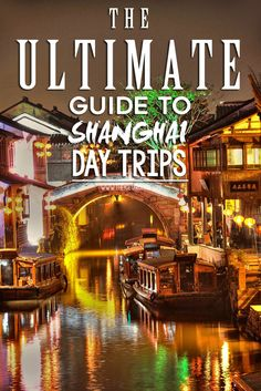 Day Trips From Shanghai | The Ultimate Guide To Shanghai Day Trips