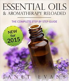 Essential Oils & Aromatherapy Reloaded: The Complete Step by Step Guide eBook: Janet Evans: Amazon.ca: Kindle Store