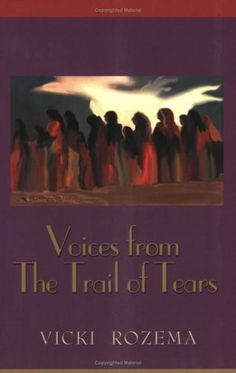 1838, Trail of Tears: Vicki Rozema, ed., Voices from the Trail of Tears (John F. Blair, 2003).