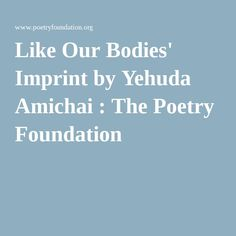 Like Our Bodies' Imprint by Yehuda Amichai : The Poetry Foundation