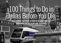 100 Things To Do In Dallas Before You Die. I think I'll start working on checking some things off this list!