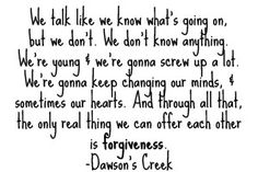 dawson's creek - on growing up and forgiveness. good to remember when interacting w/a teenager in particular.