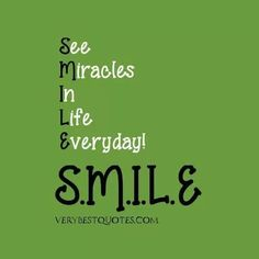 See Miracles In Life Everyday! SMILE