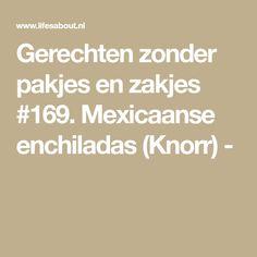 Gerechten zonder pakjes en zakjes #169. Mexicaanse enchiladas (Knorr) -