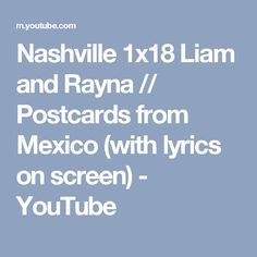 Nashville 1x18 Liam and Rayna // Postcards from Mexico (with lyrics on screen) - YouTube