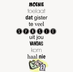 Afrikaanse Inspirerende Gedagtes & Wyshede: Moenie toelaat dat gister te veel spasie uit jou v. Family Photo Outfits, Family Photos, Afrikaans Quotes, Word 2, Christian Quotes, Slogan, Writing, Sayings, Funny