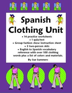 Spanish Clothing Unit by Sue Summers - Vocabulary, Skits, Quiz & Worksheets - 42 Pages. The Spanish clothing bundle includes 14 practice worksheets, quiz, fashion show instructions, vocabulary reference for clothing and colors, 3 skits and more!