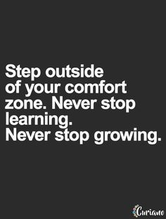 Step outside your comfort zone. Never stop learning. Life Quotes To Live By, Positive Quotes For Life, Motivational Quotes For Success, Never Stop Learning Quotes, Cool Words, Wise Words, Letting Go Quotes, Quotable Quotes, Qoutes