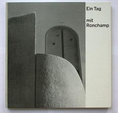 Title: ロンシャン礼拝堂写真集  EIN TAG : MIT RONCHAMP  photographer: paul+esther merkle  Design:Emil Ruder