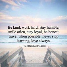 Be Kind Work Hard Stay Humble..  http://ift.tt/1QWx9sf