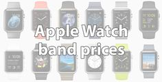 Accessorize it! Here are the Apple Watch band prices - UnlockUnit Blog