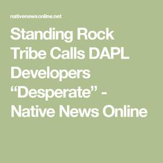 "Standing Rock Tribe Calls DAPL Developers ""Desperate"" - Native News Online"