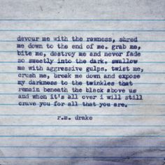 R.m. drake. The rawness of craving someone or something so deeply that even when it tears you to pieces you still can't get enough.