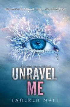 Unravel Me (Shatter Me) by Tahereh Mafi