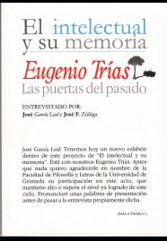 El intelectual y su memoria :Eugenio Trías : Las puertas del pasado / entrevistado por José Garcí Leal y José F. Zúñiga Editorial:Granada : Universidad de Granada, D.L. 2014 http://absysnetweb.bbtk.ull.es/cgi-bin/abnetopac01?TITN=511145