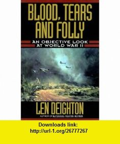 Blood, Tears and Folly An Objective Look at World War II (9780785811145) Len Deighton , ISBN-10: 0785811141  , ISBN-13: 978-0785811145 ,  , tutorials , pdf , ebook , torrent , downloads , rapidshare , filesonic , hotfile , megaupload , fileserve