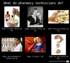 What do pharmacy technicians do - What people think I do, What I really do