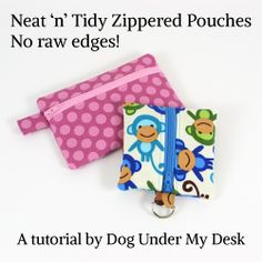Neat 'n' Tidy Zippered Pouches. No raw edges! I love keychain pouches but the last one I made had raw edges and it was just meh.
