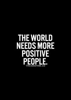 #world #need #positive #inspiration #people #life #live #advice