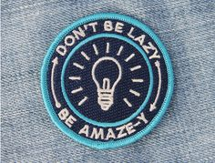 """Don't Be Lazy, Be Amaze-y"" - what a fine motivational slogan. This patch was designed by Patrick Hosmer and is available to buy from the University of Brooklyn shop. Pin And Patches, Iron On Patches, Jacket Patches, Biker Patches, Bora Lim, Charles Boyle, Mein Style, Emblem, Cute Pins"