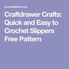 Craftdrawer Crafts: Quick and Easy to Crochet Slippers Free Pattern