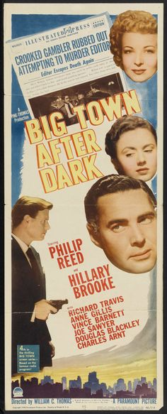 Big Town After Dark (1947)Stars: Phillip Reed, Hillary Brooke, Richard Travis, Ann Gillis ~  Director: William C. Thomas