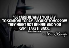 never say something youll later regret!!