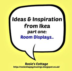 Rosie's Cottage: Ikea Inspiration Part One: Room Displays - a closer look <3